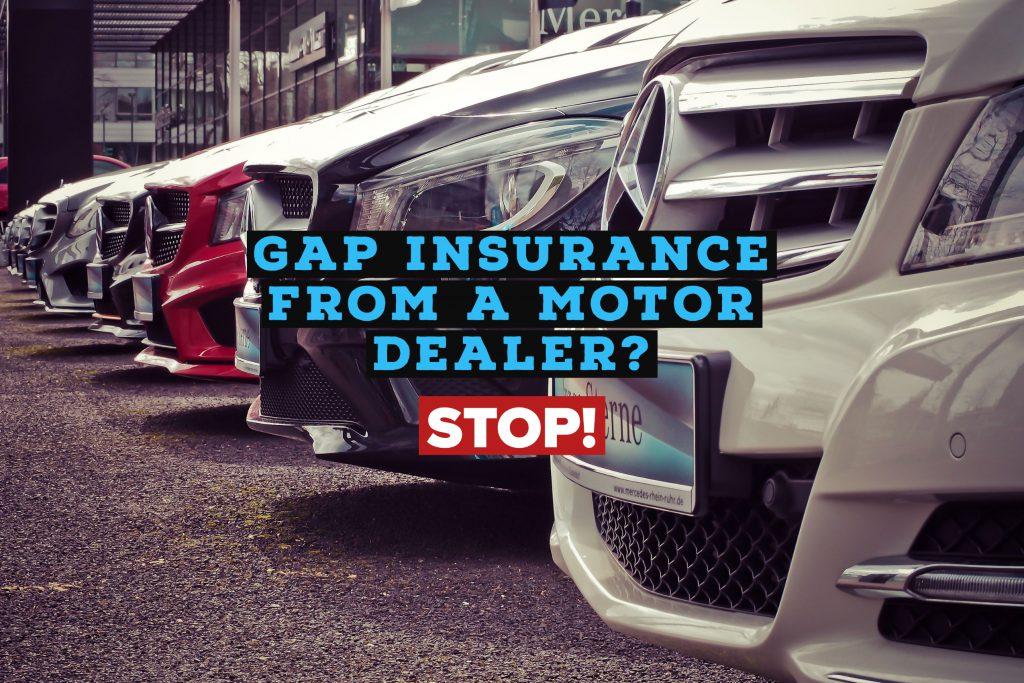 Don't buy GAP insurance from a motor dealer.